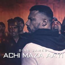 Achi Maza Aayi - Dino James