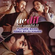 Ae Dil Hai Mushkil (2016) Remixes