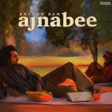 Ajnabee - Bhuvan Bam
