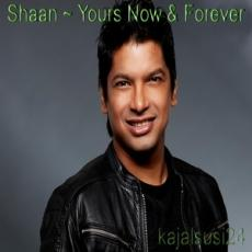 Yours Now And Forever Shaan