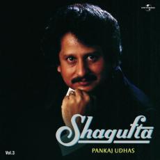 Shagufta - Pankaj Udhas Vol. 3