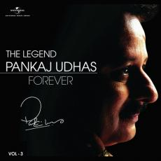The Legend Forever - Pankaj Udhas - Vol.3
