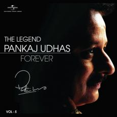 The Legend Forever - Pankaj Udhas - Vol.5