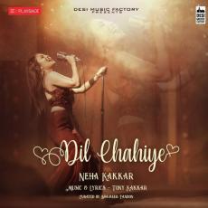 Dil Chahiye - Neha Kakkar