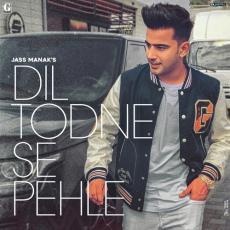 Dil Todne Se Pehle - Jass Manak