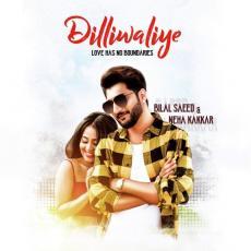DilliWaliye - Neha Kakkar & Bilal Saeed