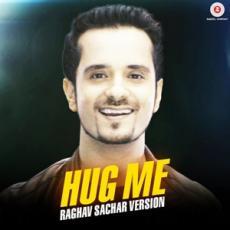 Hug Me (Raghav Sachar Version)
