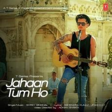 Jahaan Tum Ho - Shrey Singhal