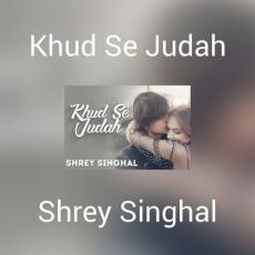 Khud Se Judah - Shrey Singhal