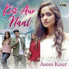 Kisi Aur Naal - Asees Kaur
