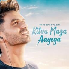 Kitna Maza Aayega - Gajendra Verma