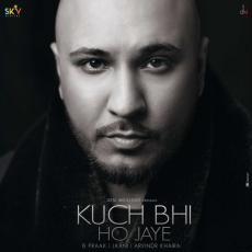 Kuch Bhi Ho Jaye - B Praak