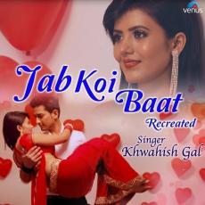 Jab Koi Baat - Recreated - Khwahish Gal