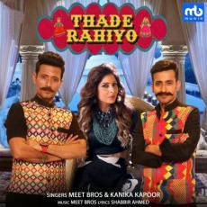 Thade Rahiyo - Meet Bros Ft. Kanika Kapoor