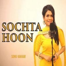 Sochta Hoon - Sonu Kakkar
