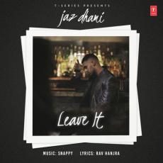 Leave It - Jaz Dhami