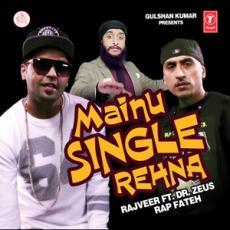 Mainu Single Rehna (Rajveer Fateh Dr Zeus)
