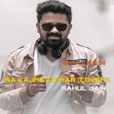 Na Kajre ki Dhar (Cover) - Rahul Jain