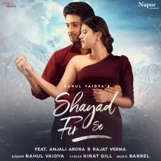 Shayad Fir Se - Rahul Vaidya