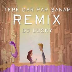 Tere Dar Par Sanam - Remix - DJ LUCKY