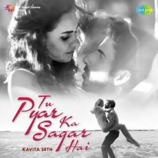 Tu Pyar Ka Sagar Hai - Kavita Seth