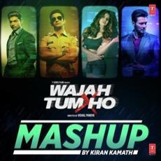 Wajah Tum Ho Mashup (By DJ Kiran Kamath)