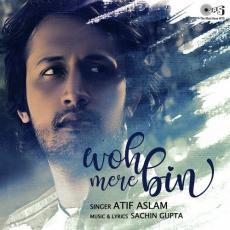 Woh Mere Bin - Atif Aslam