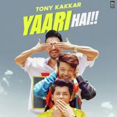 Yaari Hai - Tony Kakkar